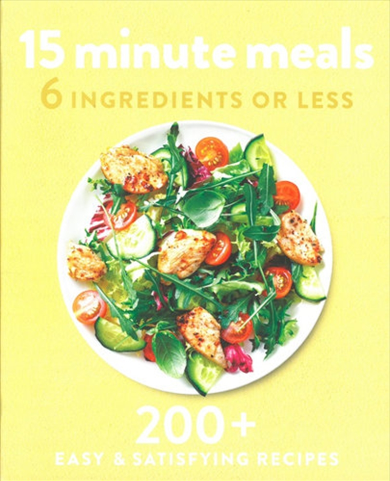 15 Minute Meals 6 Ingredients or Less | Paperback Book
