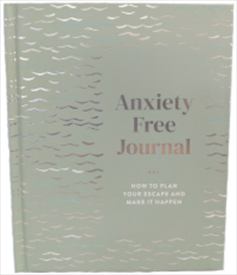 Anxiety Free Journal - Inspiration and Reflections for a Happier You   Hardback Book