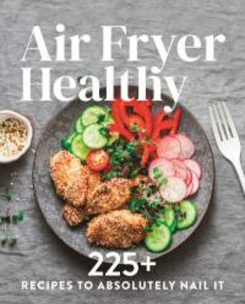 Air Fryer - Healthy 225+ Recipes to Absolutely Nail It | Paperback Book
