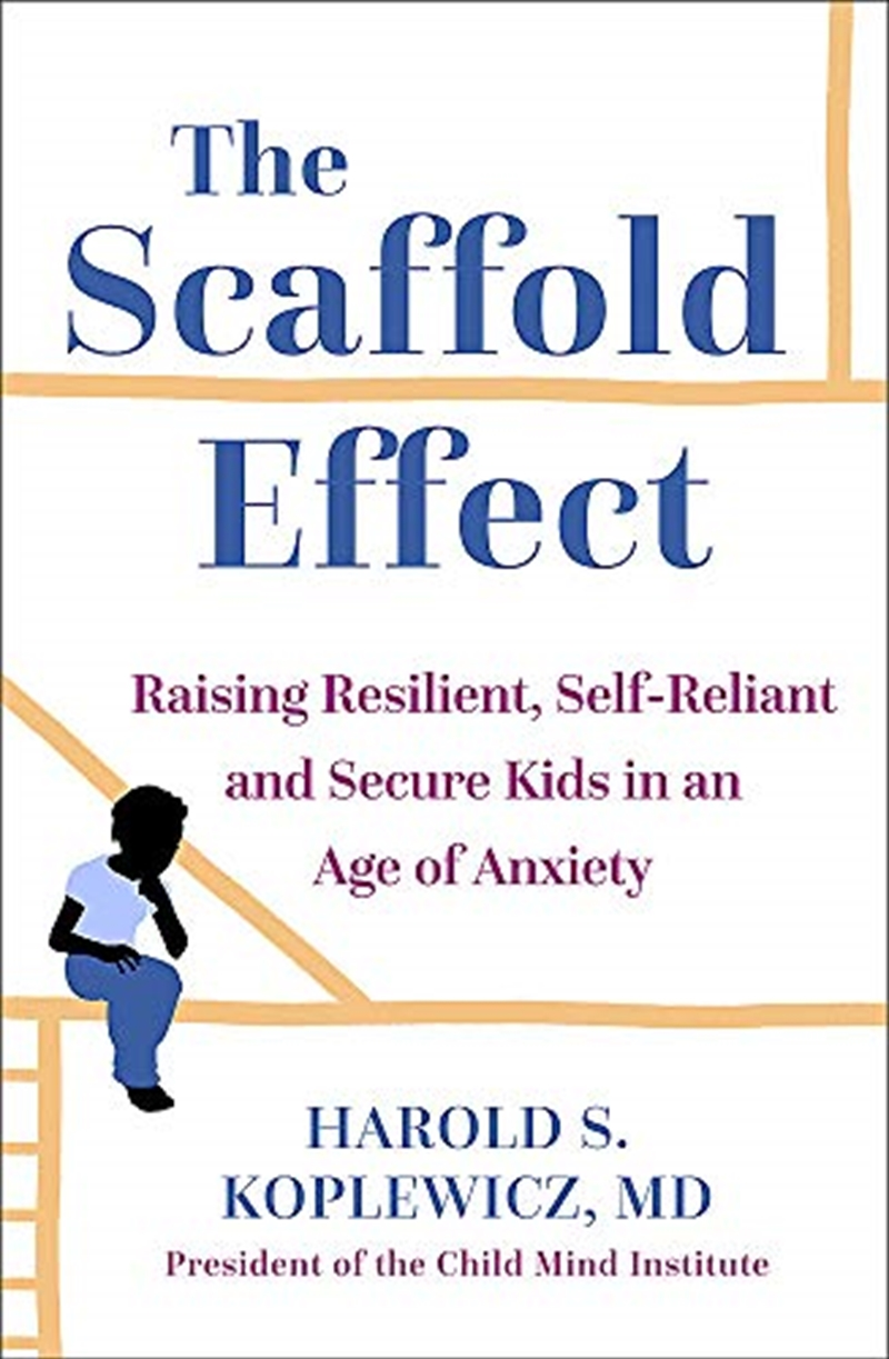The Scaffold Effect: Raising Resilient, Self-Reliant and Secure Kids in an Age of Anxiety   Hardback Book