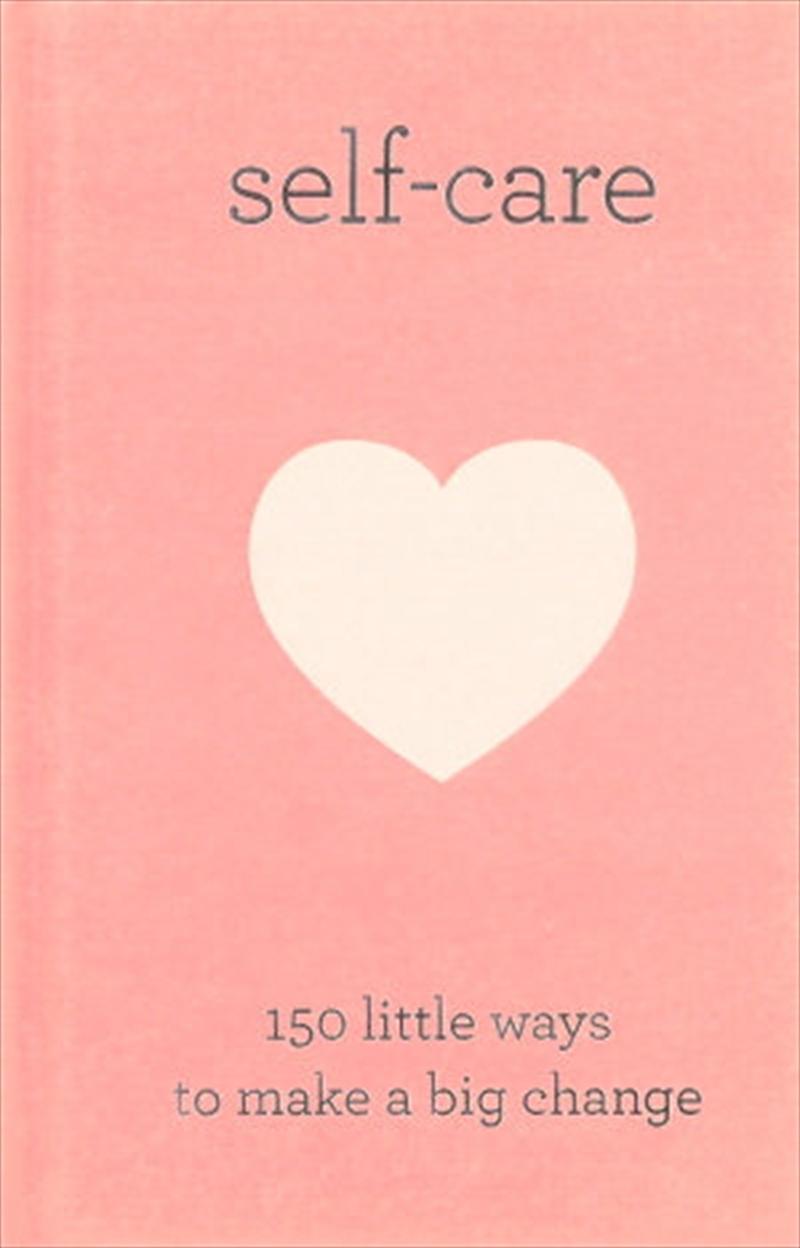 Self-care 150 Little Ways To Make A Big Change | Hardback Book