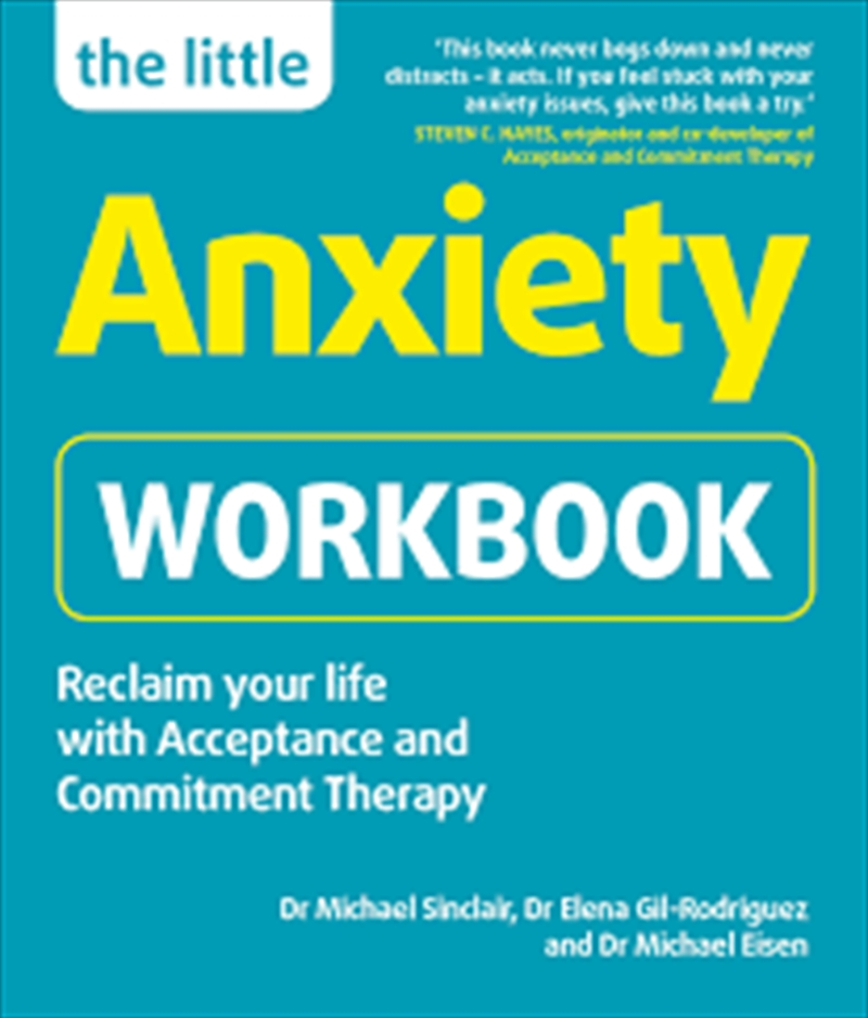 The Little Anxiety Workbook: Reclaim your life with Acceptance and Commitment Therapy   Paperback Book