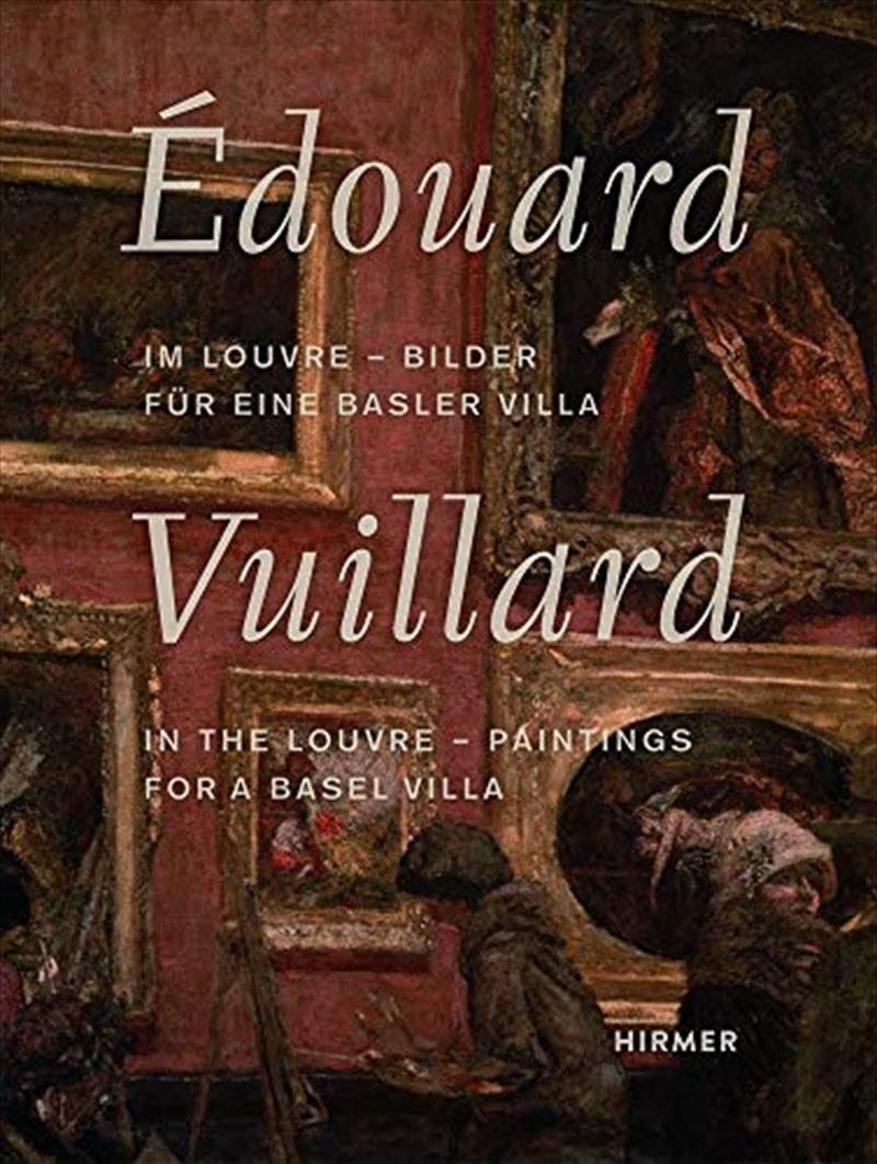 Édouard Vuillard: In the Louvre?Paintings for a Basel Villa   Hardback Book