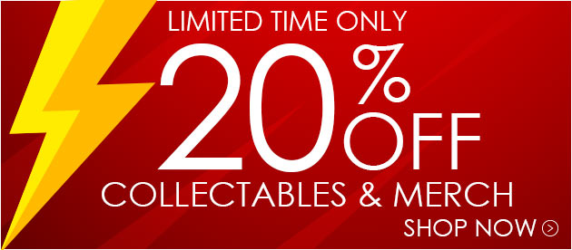 Save 20% on In Stock Collectables & Merch
