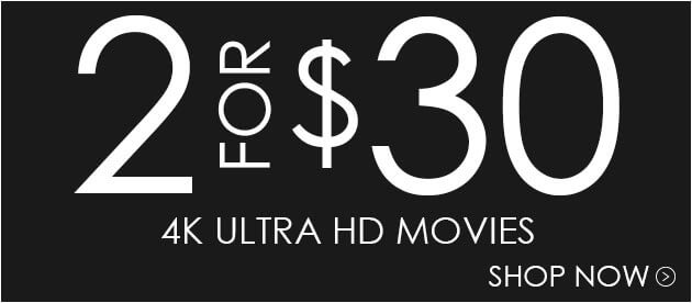 Buy 2 Movies In 4K For $30