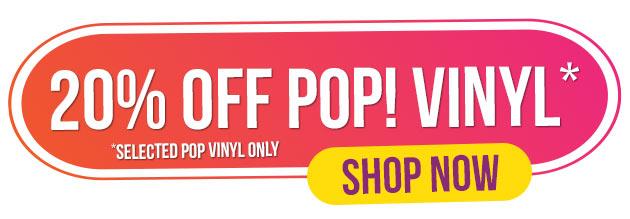 Save 20% Off Pop! Vinyl